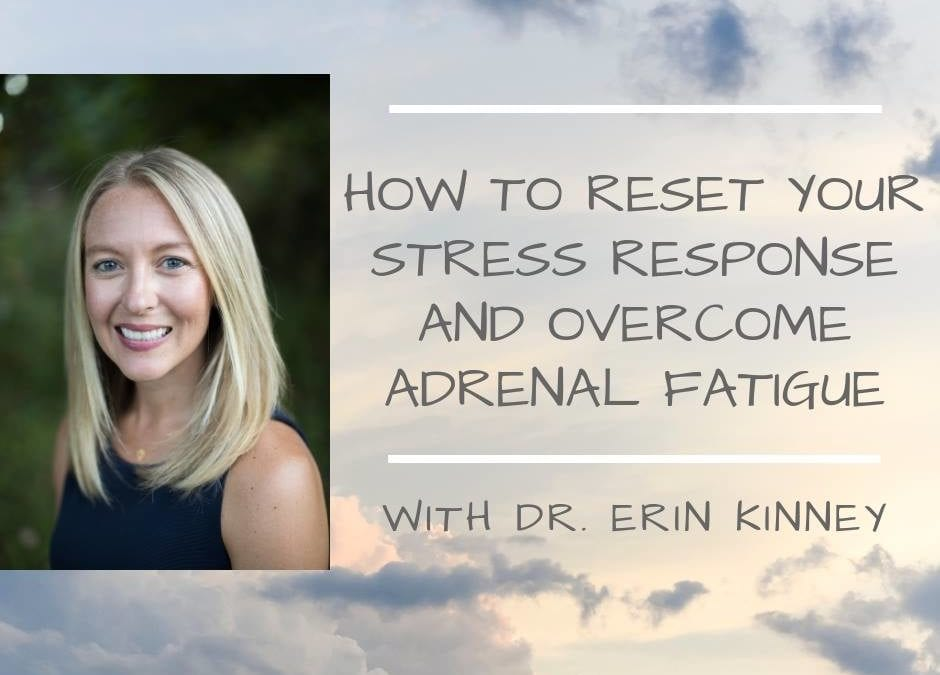 How to reset your stress response and overcome adrenal fatigue!